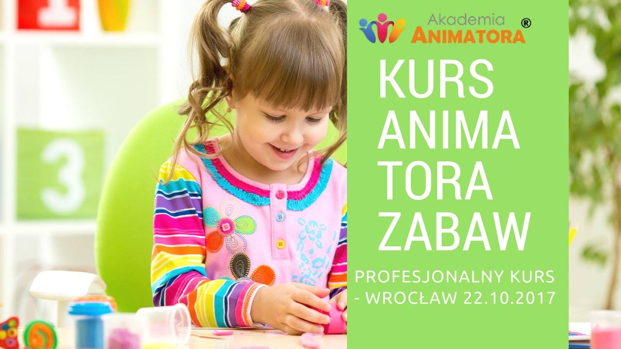 Profesjonalny Kurs Animator Zabaw dla Dzieci Wrocław 22.10.2017 – Zapisz się