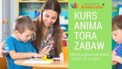 Profesjonalny Kurs Animatora Zabaw dla Dzieci Łódź 18.11.2017