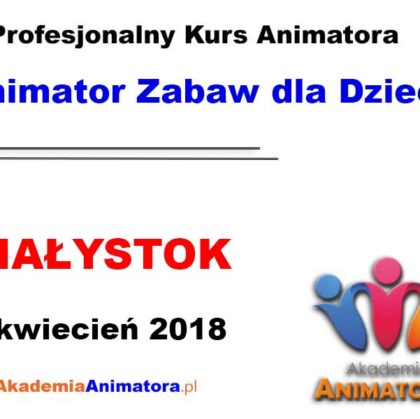 Kurs Animatora Białystok 22.04.2018